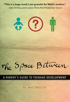 The Space Between: A Parent's Guide to Teenage Development