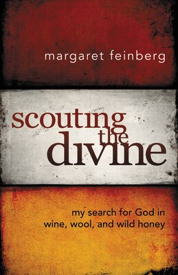 Book Scouting the Divine: My Search for God in Wine, Wool, and Wild Honey by Margaret Feinberg