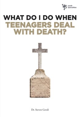 Book What Do I Do When Teenagers Deal with Death? by Steven Gerali