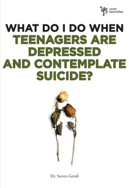 Book What Do I Do When Teenagers Are Depressed And Contemplate Suicide? by Steven Gerali