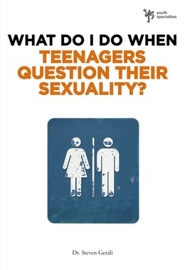 Book What Do I Do When Teenagers Question Their Sexuality? by Steven Gerali