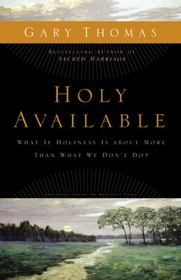 Book Holy Available: What If Holiness Is about More Than What We Don't Do? by Gary L. Thomas