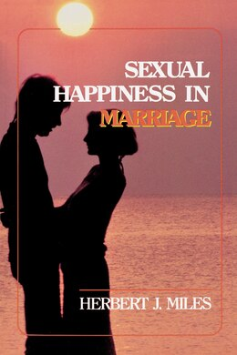Book Sexual Happiness In Marriage, Revised Edition by Herbert J. Miles