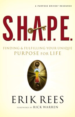 Book S.H.A.P.E.: Finding And Fulfilling Your Unique Purpose For Life by Erik Rees