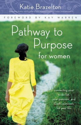 Book Pathway To Purpose For Women: Connecting Your To-Do List, Your Passions, And God'S Purposes For… by Katherine Brazelton