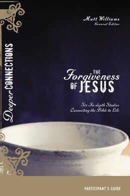 Book The Forgiveness of Jesus Participant's Guide: Six In-depth Studies Connecting the Bible to Life by Matt Williams