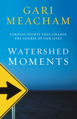 Book Watershed Moments: Turning Points that Change the Course of Our Lives by Gari Meacham