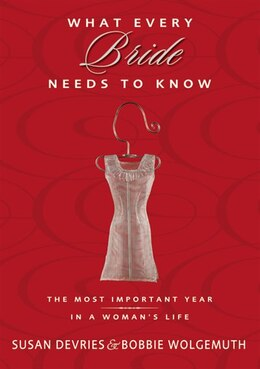 Book What Every Bride Needs To Know: The Most Important Year In A Woman's Life by Susan DeVries