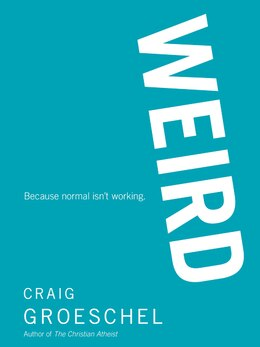 Book Weird: Because Normal Isn't Working by Craig Groeschel