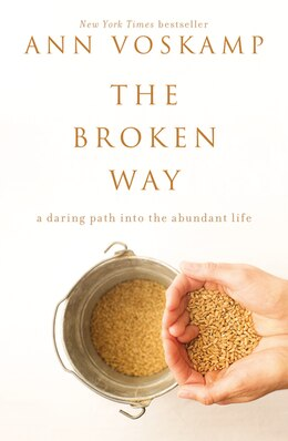 Book The Broken Way: A Daring Path into the Abundant Life by Ann Voskamp