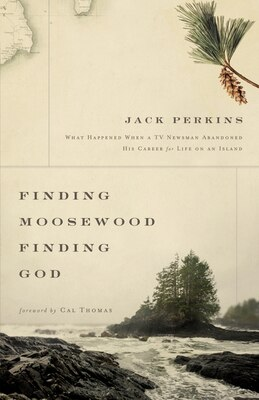 Book Finding Moosewood, Finding God: What Happened When a TV Newsman Abandoned His Career for Life on an… by Jack Perkins
