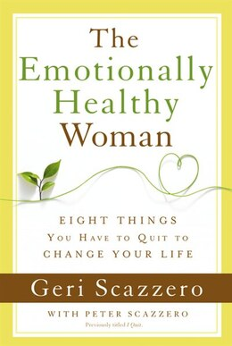 Book The Emotionally Healthy Woman: Eight Things You Have to Quit to Change Your Life by Geri Scazzero