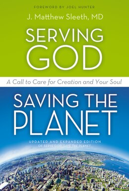 Book Serving God, Saving The Planet: A Call to Care for Creation and Your Soul by J. Matthew Sleeth, M.D.