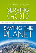 Serving God, Saving The Planet: A Call to Care for Creation and Your Soul