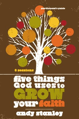 Book Five Things God Uses to Grow Your Faith Participant's Guide by Andy Stanley