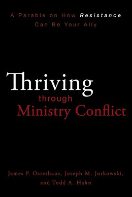 Book Thriving Through Ministry Conflict: A Parable on How Resistance Can Be Your Ally by James P. Osterhaus