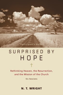 Book Surprised by Hope Participant's Guide: Rethinking Heaven, the Resurrection, and the Mission of the… by N. T. Wright