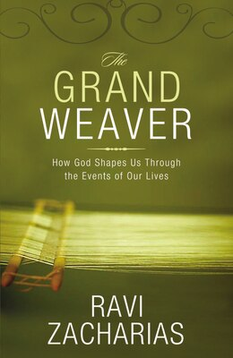 Book The Grand Weaver: How God Shapes Us Through the Events of Our Lives by Ravi Zacharias