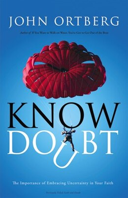 Book Know Doubt: The Importance of Embracing Uncertainty in Your Faith by John Ortberg