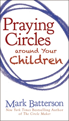 Book Praying Circles around Your Children by Mark Batterson