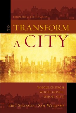 Book To Transform A City: Whole Church, Whole Gospel, Whole City by Eric Swanson
