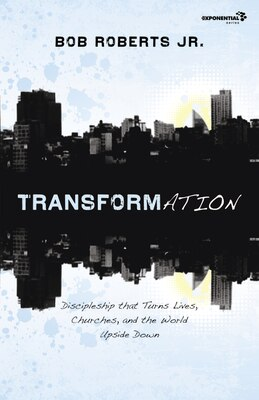 Book Transformation: Discipleship that Turns Lives, Churches, and the World Upside Down by Bob Roberts  Jr.