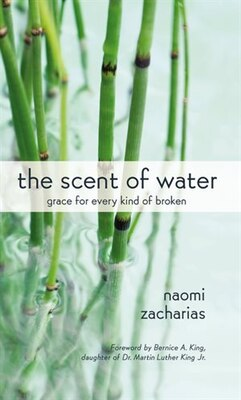 Book The Scent Of Water: Grace for Every Kind of Broken by Naomi Zacharias