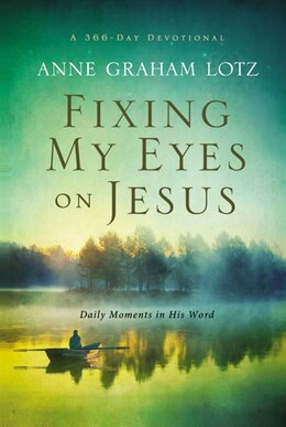 Book Fixing My Eyes On Jesus: Daily Moments In His Word by Anne Graham Lotz