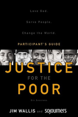 Book Justice For The Poor Participant's Guide: Love God.  Serve People.  Change the World. by Jim Wallis