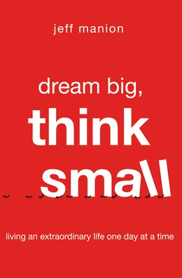 Book Dream Big, Think Small: Living an Extraordinary Life One Day at a Time by Jeff Manion
