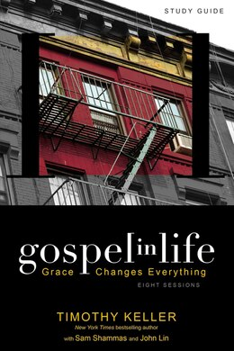Book Gospel in Life Study Guide: Grace Changes Everything by Timothy Keller