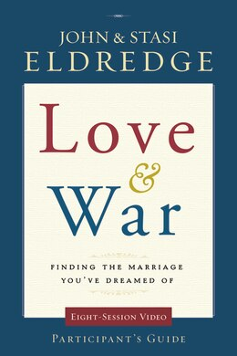 Book Love and War Participant's Guide: Finding the Marriage You've Dreamed Of by John Eldredge