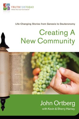Book Creating A New Community: Life-Changing Stories from Genesis to Deuteronomy by John Ortberg