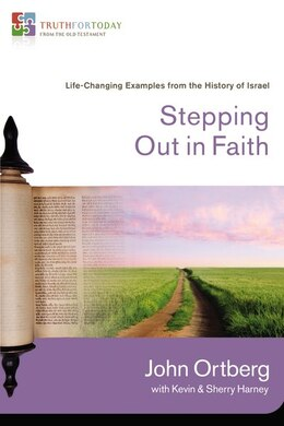 Book Stepping Out In Faith: Life-Changing Examples from the History of Israel by John Ortberg