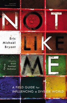 Book Not Like Me: A Field Guide for Influencing a Diverse World by Eric Michael Bryant