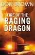 Fire of the Raging Dragon: Fire Of The Raging Series by Don Brown