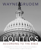 Politics - According to the Bible: A Comprehensive Resource for Understanding Modern Political…
