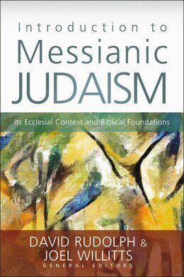 Book Introduction To Messianic Judaism: Its Ecclesial Context and Biblical Foundations by David J. Rudolph