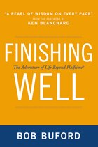 Finishing Well: The Adventure of Life Beyond Halftime