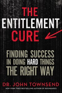 The Entitlement Cure: Finding Success in Doing Hard Things the Right Way