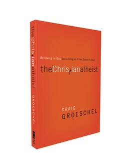 Book The Christian Atheist: Believing in God but Living As If He Doesn't Exist by Craig Groeschel