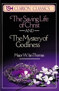 The Saving Life of Christ and the Mystery of Godliness: SAVING LIFE OF CHRIST & THE MY