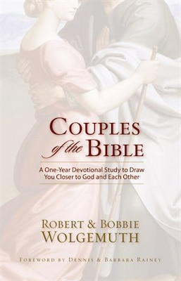 Book Couples Of The Bible: A One-Year Devotional Study to Draw You Closer to God and Each Other by Robert and Bobbie Wolgemuth