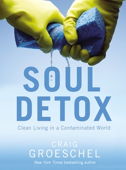 Book Soul Detox: Clean Living in a Contaminated World by Craig Groeschel