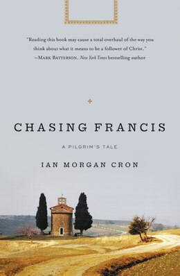Book Chasing Francis: A Pilgrim's Tale by Ian Morgan Cron