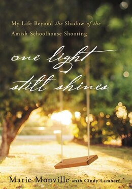 Book One Light Still Shines: My Life Beyond the Shadow of the Amish Schoolhouse Shooting by Marie Monville