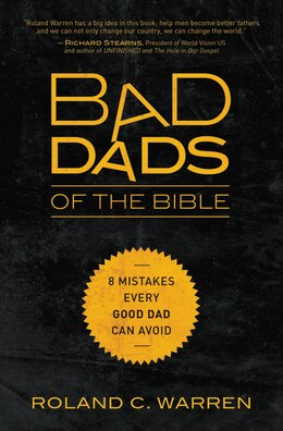 Book Bad Dads Of The Bible: 8 Mistakes  Every Good Dad  Can Avoid by Roland Warren