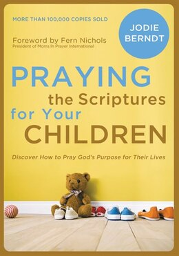 Book Praying The Scriptures For Your Children: Discover How to Pray God's Purpose for Their Lives by Jodie Berndt
