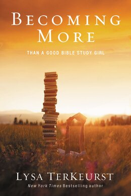 Book Becoming More Than A Good Bible Study Girl by Lysa Terkeurst