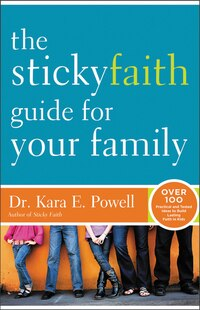 The Sticky Faith Guide for Your Family: Over 100 Practical and Tested Ideas to Build Lasting Faith…